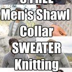 8 Free Mens Shawl Collar Sweater Knitting Patterns